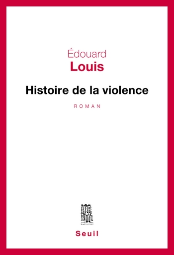 edouard-louis-histoire-de-la-violence-editions-du-seuil